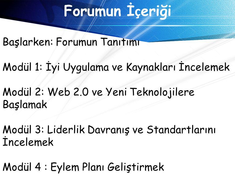 Forumun İ ç eriği Başlarken: Forumun Tanıtımı Modül 1: İyi Uygulama ve Kaynakları İncelemek Modül 2: Web 2.0 ve Yeni Teknolojilere Başlamak Modül 3: L