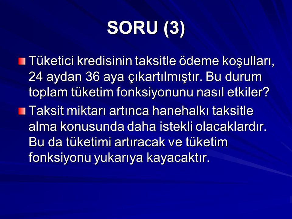 SORU (2) Merkez Bankası'nın para politikası, ekonominin tüm sektörleri için kulllanılacak kredi miktarını azaltmaktadır.