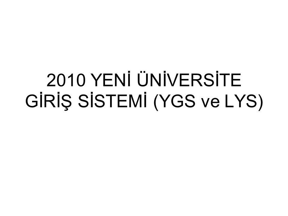 2010 YENİ ÜNİVERSİTE GİRİŞ SİSTEMİ (YGS ve LYS)