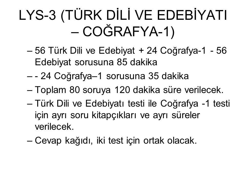 LYS-3 (TÜRK DİLİ VE EDEBİYATI – COĞRAFYA-1) –56 Türk Dili ve Edebiyat + 24 Coğrafya-1 - 56 Edebiyat sorusuna 85 dakika –- 24 Coğrafya–1 sorusuna 35 dakika –Toplam 80 soruya 120 dakika süre verilecek.
