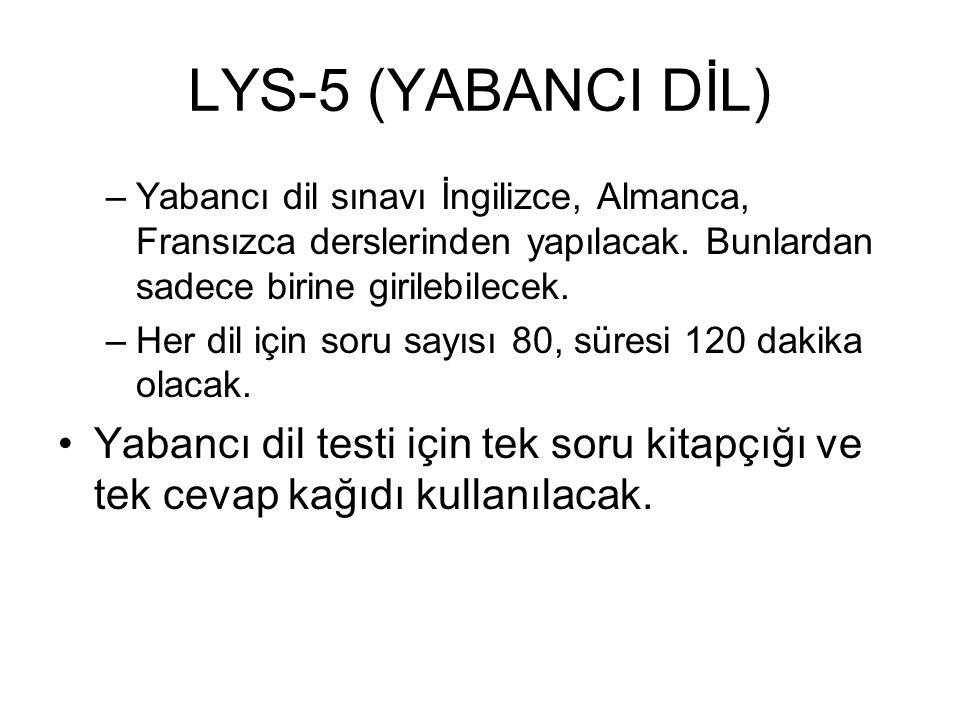 LYS-5 (YABANCI DİL) –Yabancı dil sınavı İngilizce, Almanca, Fransızca derslerinden yapılacak. Bunlardan sadece birine girilebilecek. –Her dil için sor