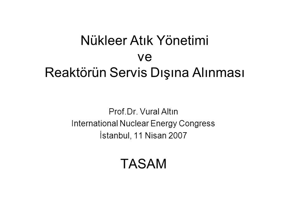 Nükleer Atık Yönetimi ve Reaktörün Servis Dışına Alınması Prof.Dr.