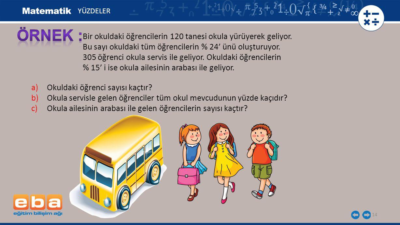 14 Bir okuldaki öğrencilerin 120 tanesi okula yürüyerek geliyor.