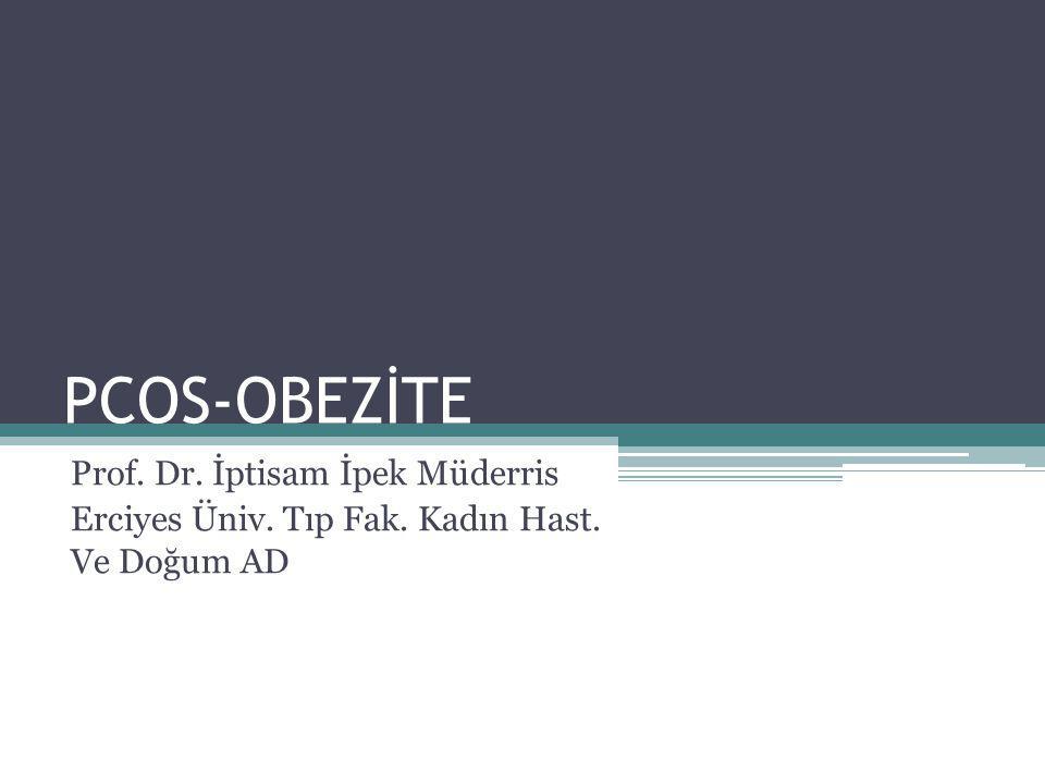 PCOS-OBEZİTE Prof. Dr. İptisam İpek Müderris Erciyes Üniv. Tıp Fak. Kadın Hast. Ve Doğum AD