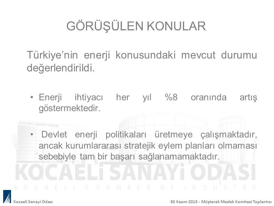 GÖRÜŞÜLEN KONULAR Türkiye'nin enerji konusundaki mevcut durumu değerlendirildi. Enerji ihtiyacı her yıl %8 oranında artış göstermektedir. Devlet enerj