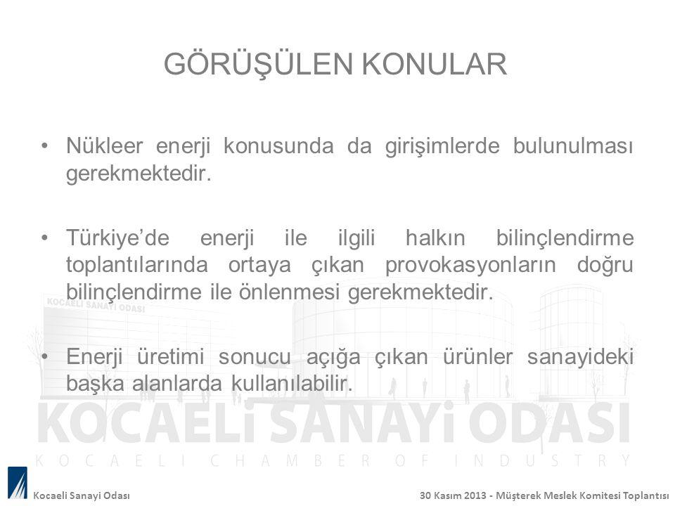 GÖRÜŞÜLEN KONULAR Nükleer enerji konusunda da girişimlerde bulunulması gerekmektedir. Türkiye'de enerji ile ilgili halkın bilinçlendirme toplantıların