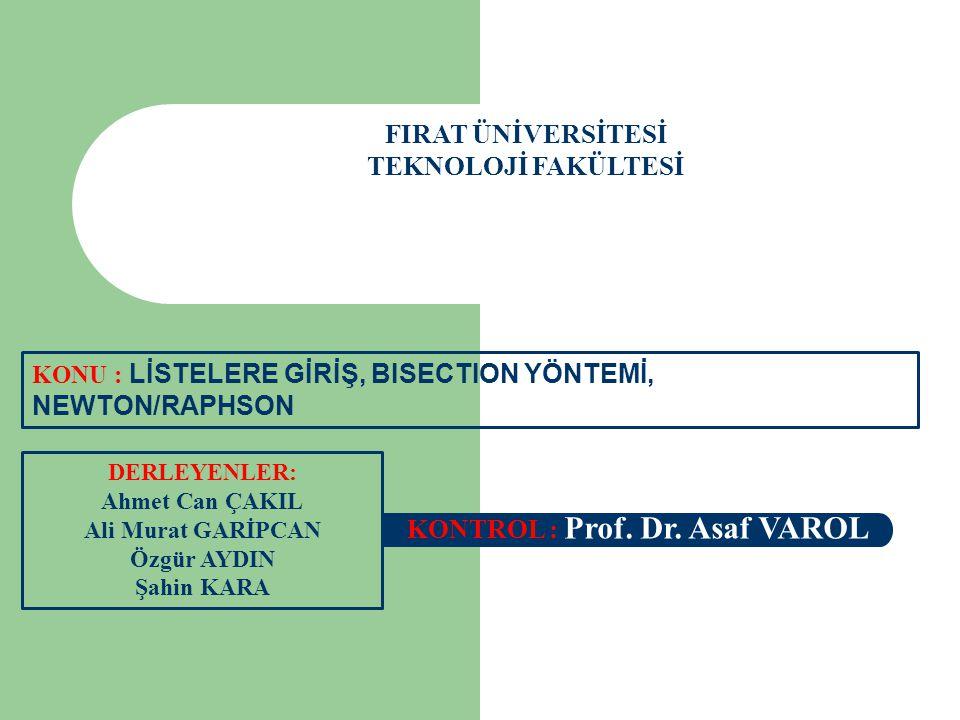 FIRAT ÜNİVERSİTESİ TEKNOLOJİ FAKÜLTESİ DERLEYENLER: Ahmet Can ÇAKIL Ali Murat GARİPCAN Özgür AYDIN Şahin KARA KONTROL : Prof. Dr. Asaf VAROL KONU : Lİ