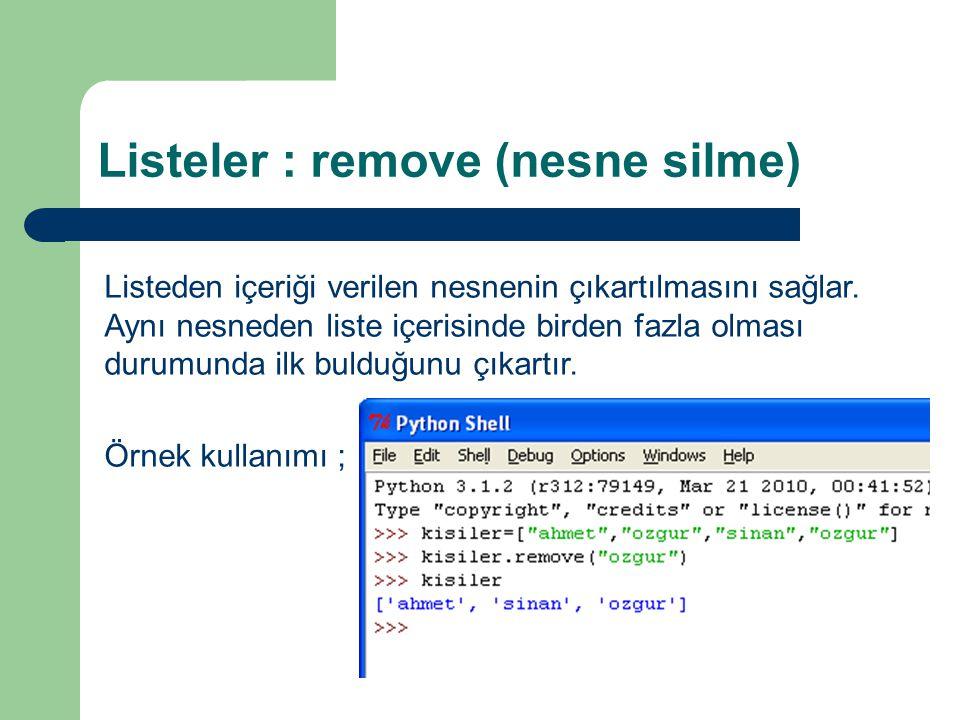 Listeler : remove (nesne silme) Listeden içeriği verilen nesnenin çıkartılmasını sağlar. Aynı nesneden liste içerisinde birden fazla olması durumunda