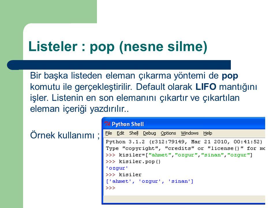 Listeler : pop (nesne silme) Bir başka listeden eleman çıkarma yöntemi de pop komutu ile gerçekleştirilir.