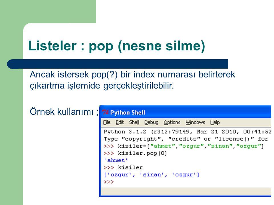 Listeler : pop (nesne silme) Ancak istersek pop( ) bir index numarası belirterek çıkartma işlemide gerçekleştirilebilir.