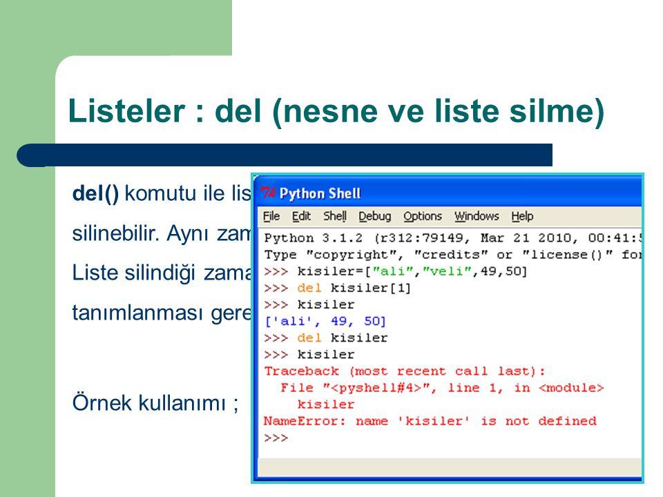 Listeler : del (nesne ve liste silme) del() komutu ile listeden index numarası verilen eleman silinebilir. Aynı zamanda listenin kendisi de silinebili