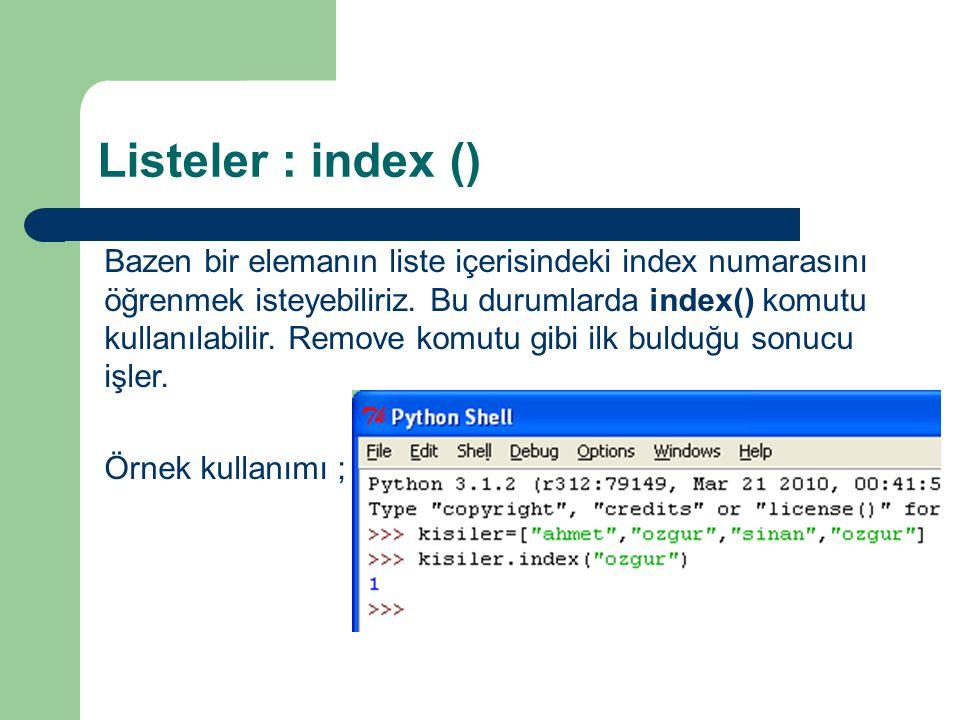 Listeler : index () Bazen bir elemanın liste içerisindeki index numarasını öğrenmek isteyebiliriz. Bu durumlarda index() komutu kullanılabilir. Remove