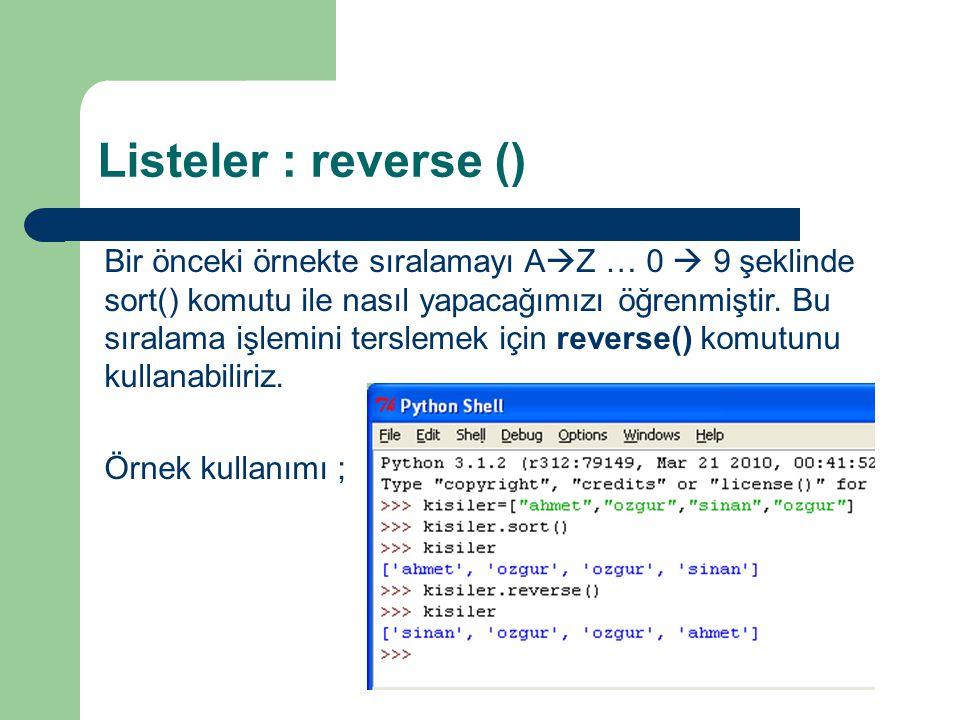 Listeler : reverse () Bir önceki örnekte sıralamayı A  Z … 0  9 şeklinde sort() komutu ile nasıl yapacağımızı öğrenmiştir. Bu sıralama işlemini ters
