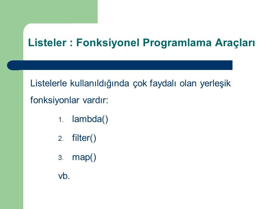 Listeler : Fonksiyonel Programlama Araçları Listelerle kullanıldığında çok faydalı olan yerleşik fonksiyonlar vardır: 1. lambda() 2. filter() 3. map()
