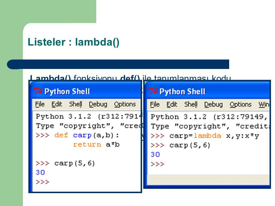 Listeler : lambda() Lambda() fonksiyonu def() ile tanımlanması kodu uzatacak çok basit nitelikteki fonksiyonları tek satırda yazmamızı sağlar.