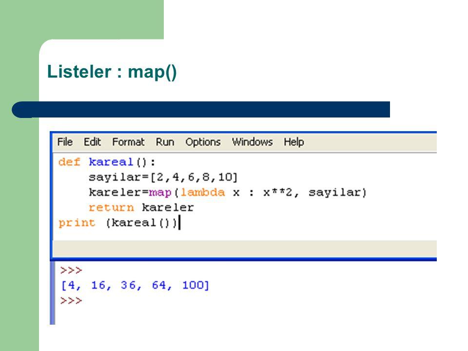 Listeler : map() map() fonksiyonu kendisine verilen fonksiyonu belirtilen listeye teker teker uygulayarak sonucu yine liste olarak döndürür. Bazen yaz