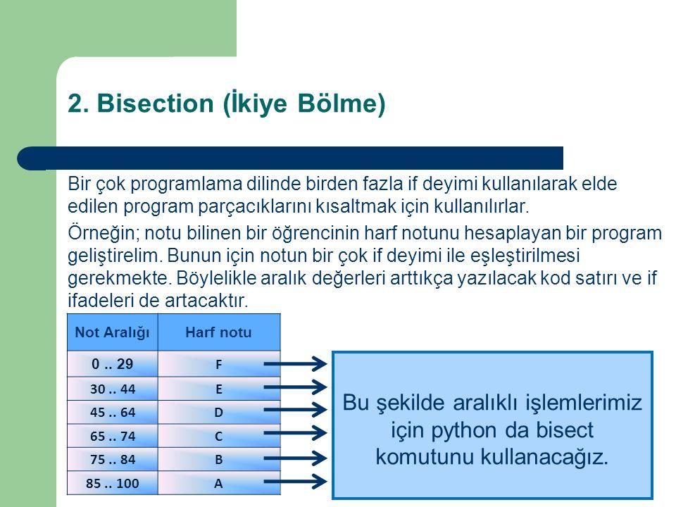 2. Bisection (İkiye Bölme) Bir çok programlama dilinde birden fazla if deyimi kullanılarak elde edilen program parçacıklarını kısaltmak için kullanılı