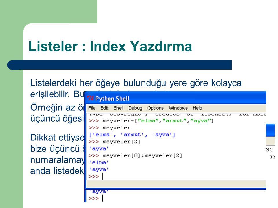 """Listeler : Index Yazdırma Listelerdeki her öğeye bulunduğu yere göre kolayca erişilebilir. Buna indeksleme denir. Örneğin az önce oluşturduğumuz """"meyv"""