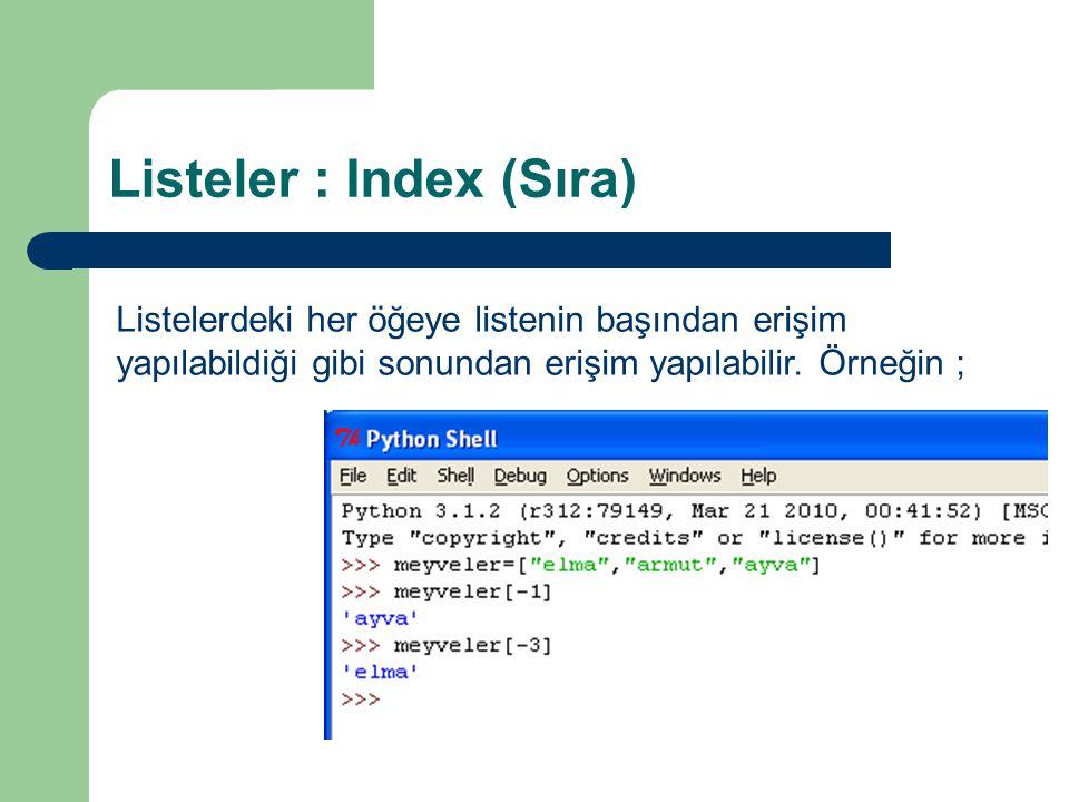 Listeler : Index (Sıra) Listelerdeki her öğeye listenin başından erişim yapılabildiği gibi sonundan erişim yapılabilir. Örneğin ;
