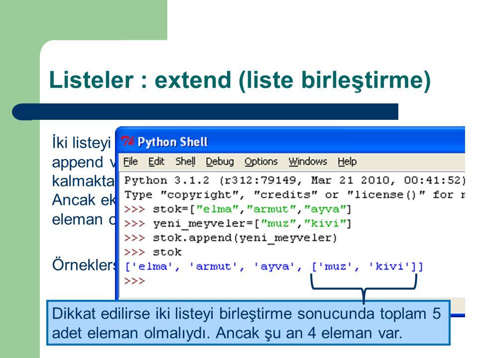 Listeler : extend (liste birleştirme) İki listeyi birleştirmek için az önce öğrenmiş olduğumuz append ve klasik yöntem olan + işleci yetersiz kalmaktadır.
