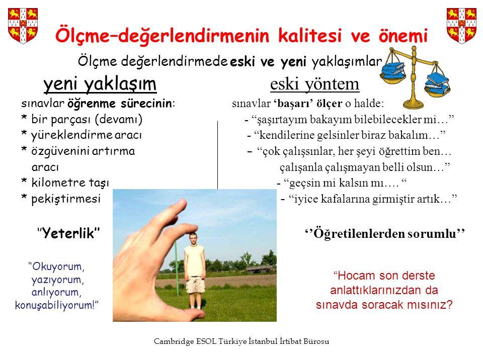 Cambridge ESOL Türkiye İstanbul İrtibat Bürosu Ölçme–değerlendirmenin kalitesi ve önemi Ölçme değerlendirmede eski ve yeni yaklaşımlar yeni yaklaşım e