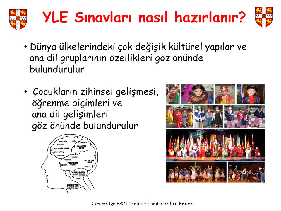 Cambridge ESOL Türkiye İstanbul irtibat Bürosu Dünya ülkelerindeki çok değişik kültürel yapılar ve ana dil gruplarının özellikleri göz önünde bulundur
