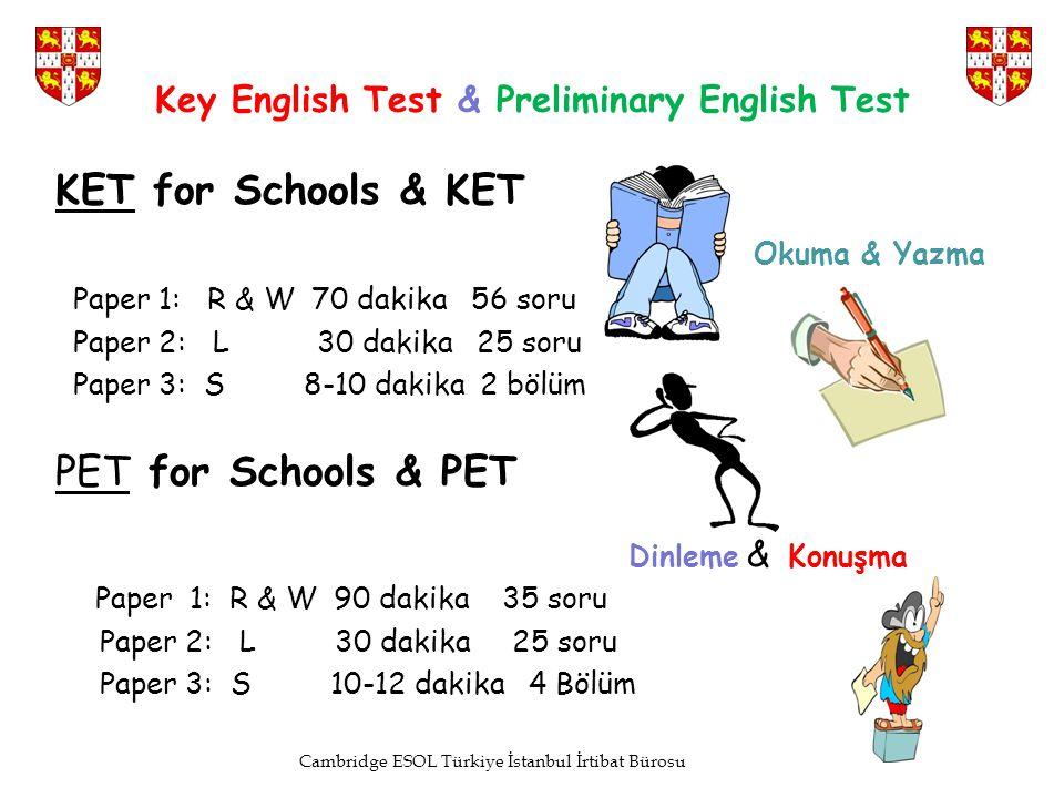 Key English Test & Preliminary English Test KET for Schools & KET Okuma & Yazma Paper 1: R & W 70 dakika 56 soru Paper 2: L 30 dakika 25 soru Paper 3: