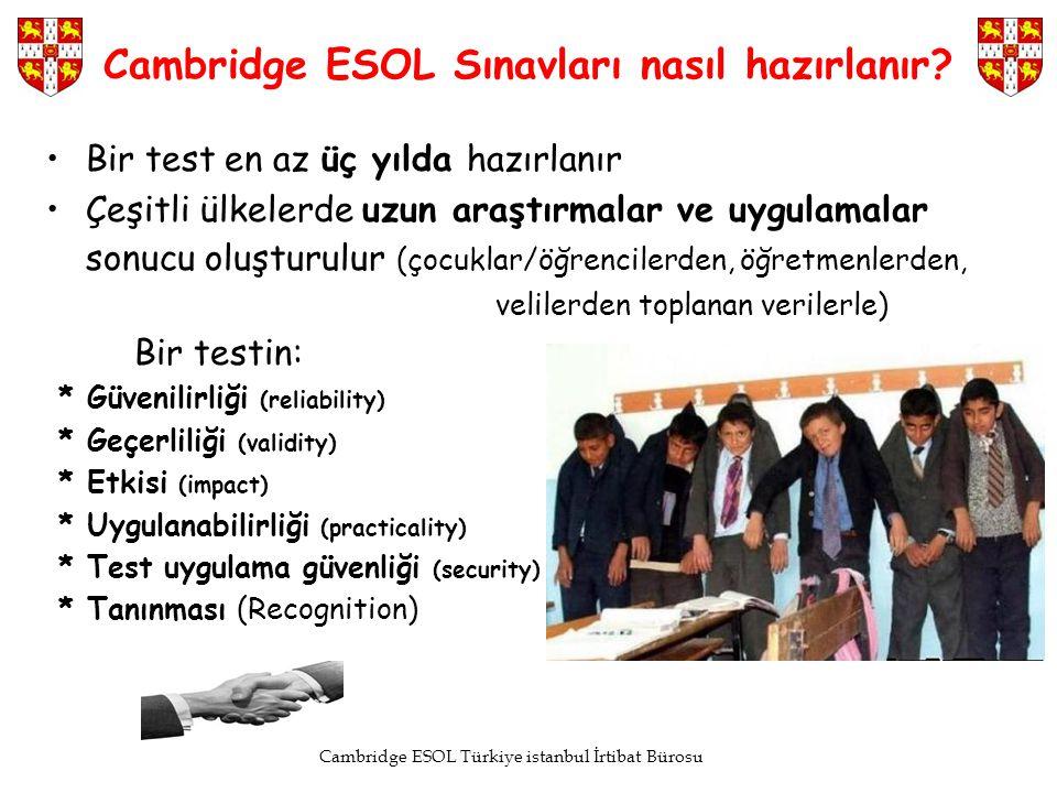 Cambridge ESOL Türkiye istanbul İrtibat Bürosu Bir test en az üç yılda hazırlanır Çeşitli ülkelerde uzun araştırmalar ve uygulamalar sonucu oluşturulu