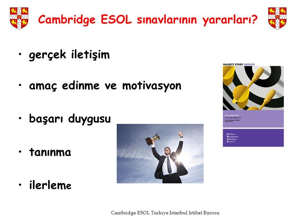 Cambridge ESOL sınavlarının yararları? gerçek iletişim amaç edinme ve motivasyon başarı duygusu tanınma ilerlem e Cambridge ESOL Türkiye Istanbul Irti