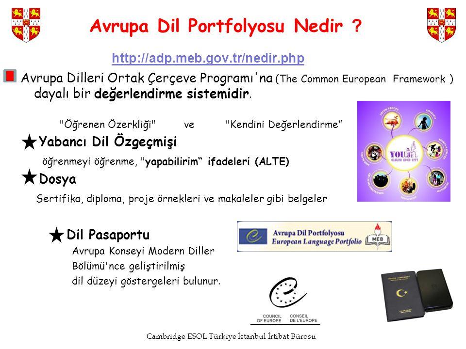 Cambridge ESOL Türkiye İstanbul İrtibat Bürosu Avrupa Dil Portfolyosu Nedir ? http://adp.meb.gov.tr/nedir.php Avrupa Dilleri Ortak Çerçeve Programı'na