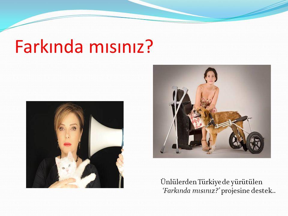 Farkında mısınız? Ünlülerden Türkiye de yürütülen 'Farkında mısınız?' projesine destek..