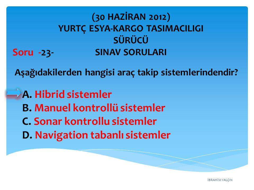 İBRAHİM YALÇIN A. Hibrid sistemler B. Manuel kontrollü sistemler C. Sonar kontrollu sistemler D. Navigation tabanlı sistemler (30 HAZİRAN 2012) YURTÇ
