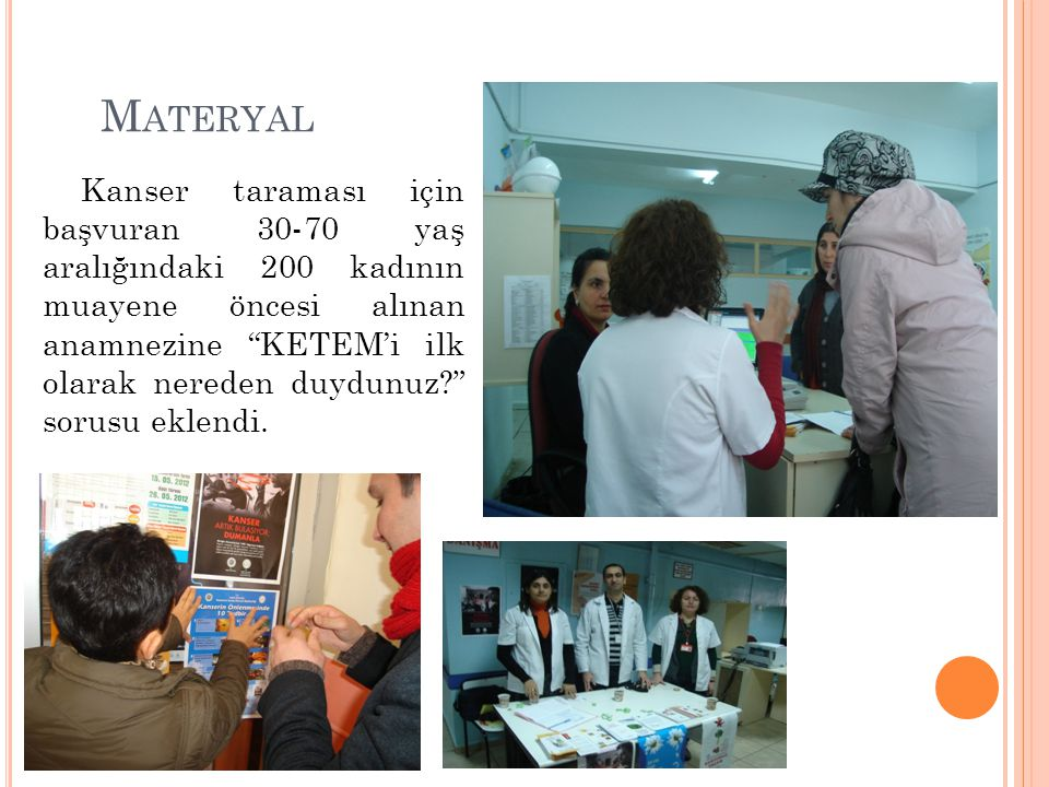 M ETOD Tunceli genelinde KETEM tarama kapsamına giren 30- 70 arası yaş grubundaki 21,000 kadın araştırmada evren olarak kabul edildi.