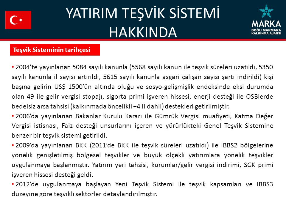 TEŞVİK UNSURLARI Stratejik Yatırım kapsamına giren yatırımlar için Türkiye sathında geçerli teşvikler sağlanacaktır.
