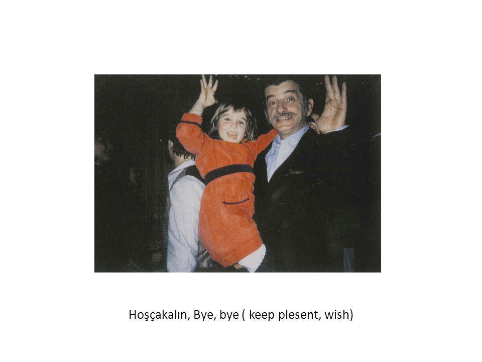 Hoşçakalın, Bye, bye ( keep plesent, wish)