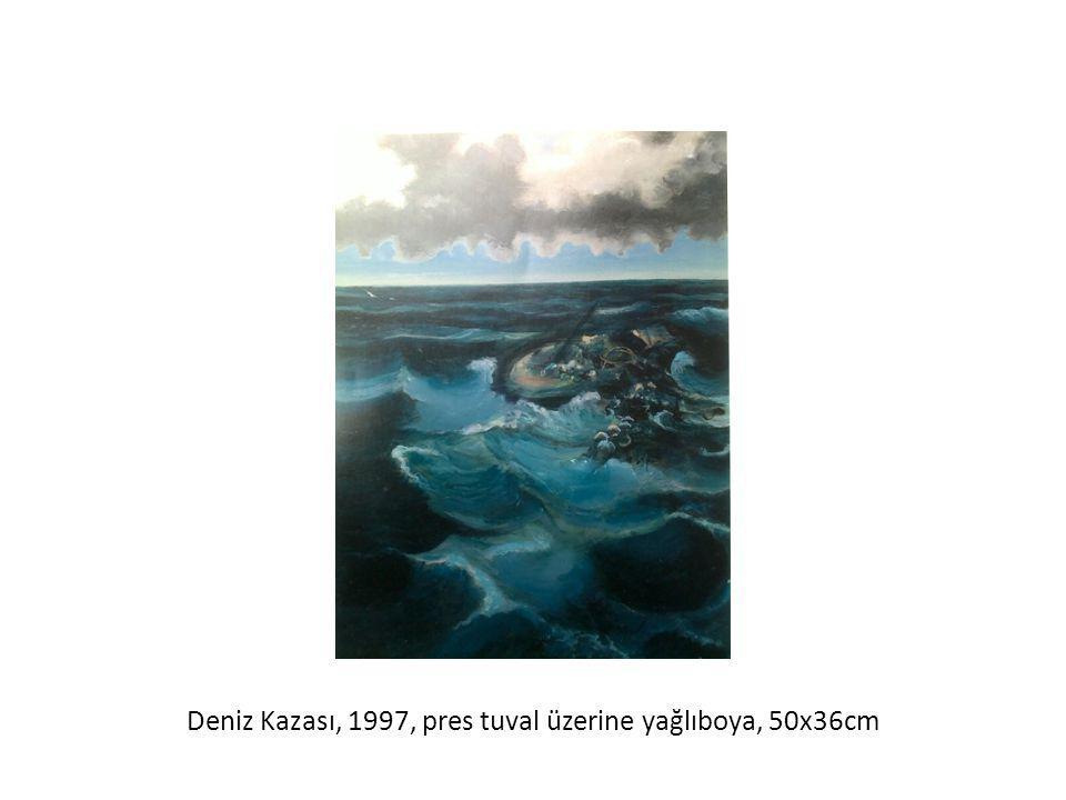 Deniz Kazası, 1997, pres tuval üzerine yağlıboya, 50x36cm
