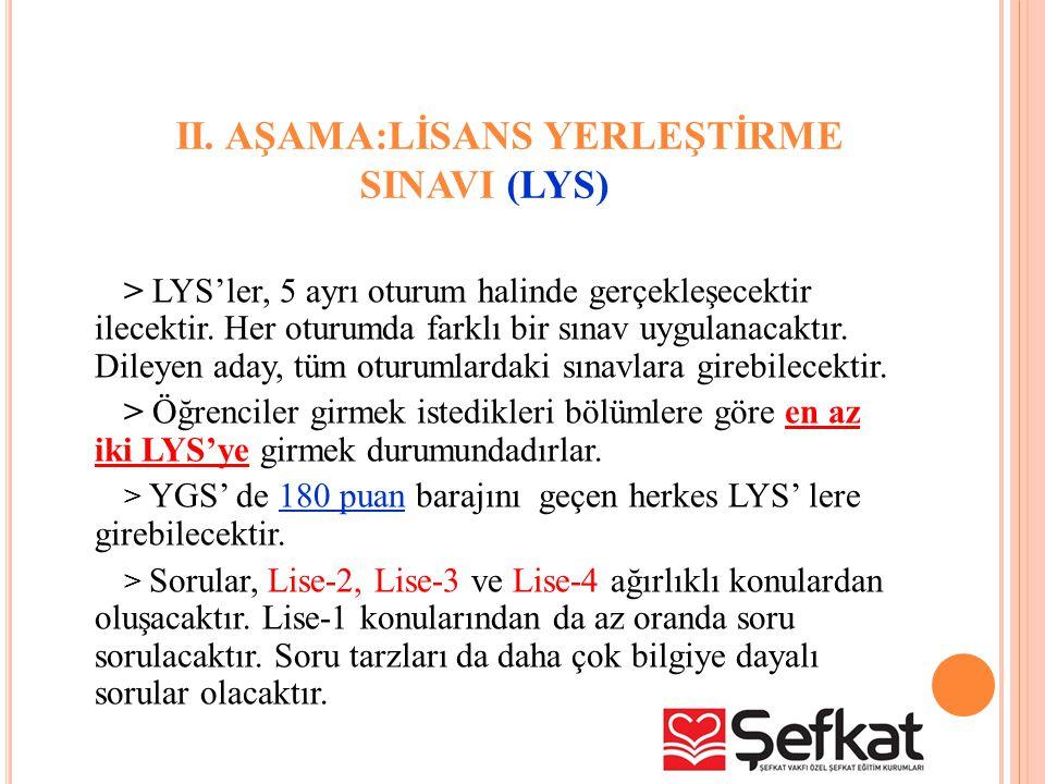 II. AŞAMA:LİSANS YERLEŞTİRME SINAVI (LYS) > LYS'ler, 5 ayrı oturum halinde gerçekleşecektir ilecektir. Her oturumda farklı bir sınav uygulanacaktır. D