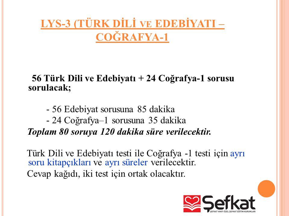 LYS-3 (TÜRK DİLİ VE EDEBİYATI – COĞRAFYA-1 56 Türk Dili ve Edebiyatı + 24 Coğrafya-1 sorusu sorulacak; - 56 Edebiyat sorusuna 85 dakika - 24 Coğrafya–