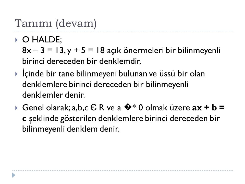 Tanımı (devam)  O HALDE; 8x – 3 = 13, y + 5 = 18 açık önermeleri bir bilinmeyenli birinci dereceden bir denklemdir.  İ çinde bir tane bilinmeyeni bu