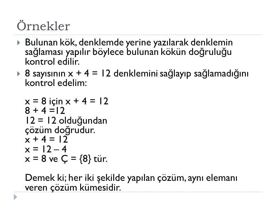 Örnekler  Bulunan kök, denklemde yerine yazılarak denklemin sa ğ laması yapılır böylece bulunan kökün do ğ rulu ğ u kontrol edilir.  8 sayısının x +