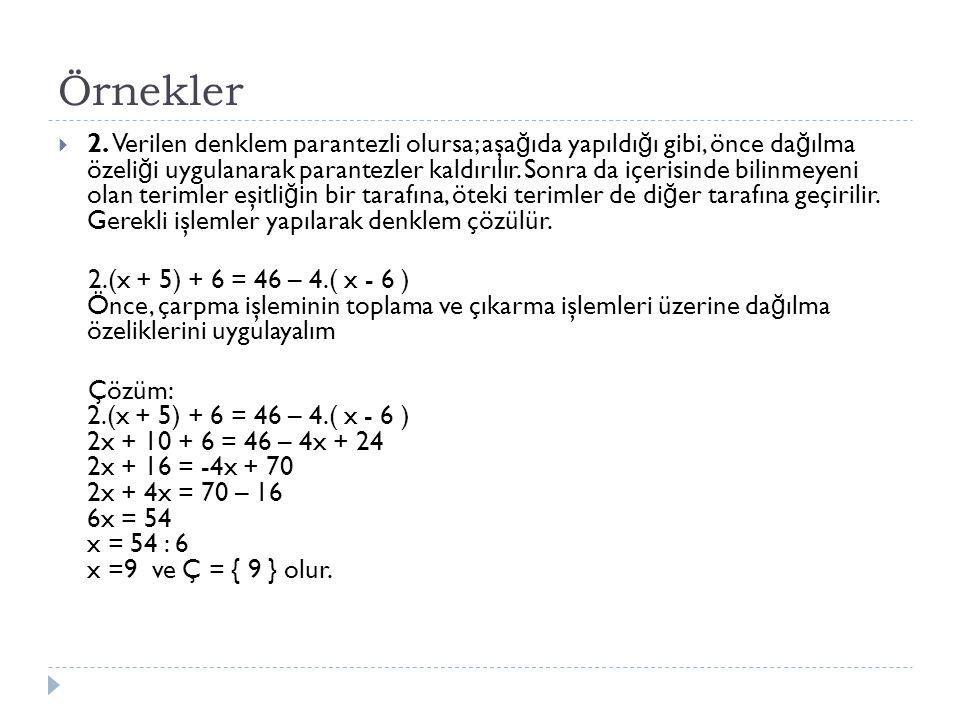 Örnekler  2. Verilen denklem parantezli olursa; aşa ğ ıda yapıldı ğ ı gibi, önce da ğ ılma özeli ğ i uygulanarak parantezler kaldırılır. Sonra da içe