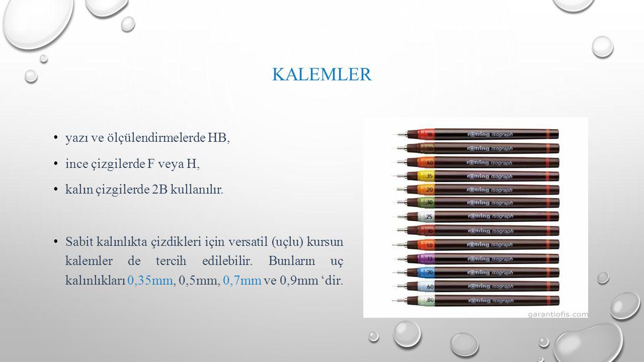KALEMLER yazı ve ölçülendirmelerde HB, ince çizgilerde F veya H, kalın çizgilerde 2B kullanılır. Sabit kalınlıkta çizdikleri için versatil (uçlu) kurs
