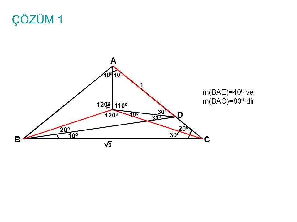 ÇÖZÜM 1 A BC 10 0 1 3 D E m(BAE)=40 0 ve m(BAC)=80 0 dir 10 0 20 0 30 0 20 0 10 0 40 0 30 0 120 0 30 0 120 0 110 0 40 0