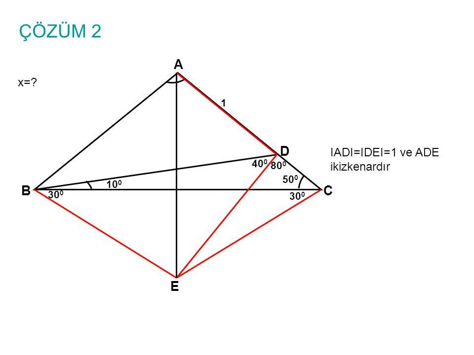 ÇÖZÜM 2 x=? A BC 10 0 1 50 0 D IADI=IDEI=1 ve ADE ikizkenardır E 40 0 80 0 30 0