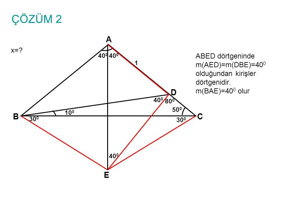 ÇÖZÜM 2 x=? A BC 10 0 1 50 0 D ABED dörtgeninde m(AED)=m(DBE)=40 0 olduğundan kirişler dörtgenidir. m(BAE)=40 0 olur E 40 0 80 0 30 0 40 0
