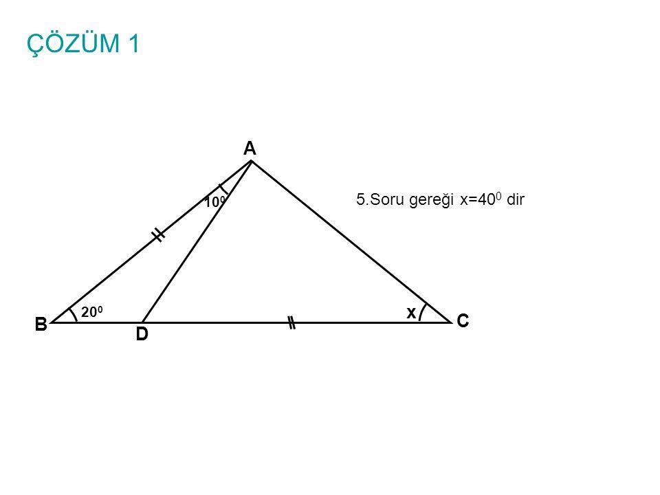 ÇÖZÜM 2 x=? A BC 10 0 1 50 0 D m(BDE)=60 0 m(DAE)=m(AED)=40 0 olur E 40 0 80 0 30 0 40 0