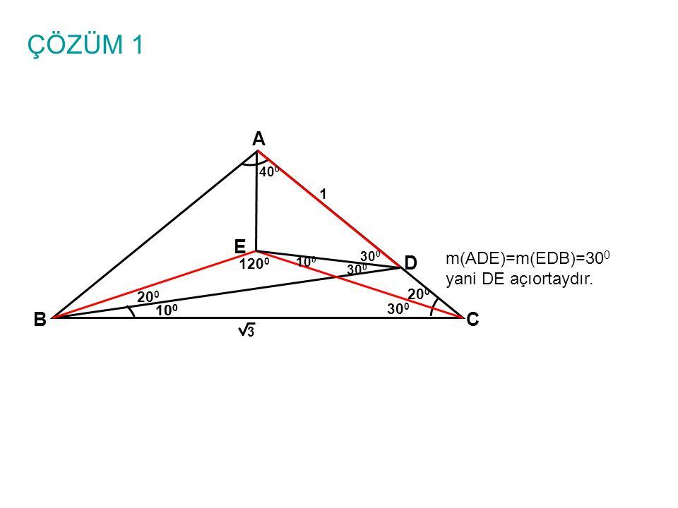 ÇÖZÜM 1 A BC 10 0 1 3 D E m(ADE)=m(EDB)=30 0 yani DE açıortaydır. 10 0 20 0 30 0 20 0 10 0 40 0 30 0 120 0 30 0