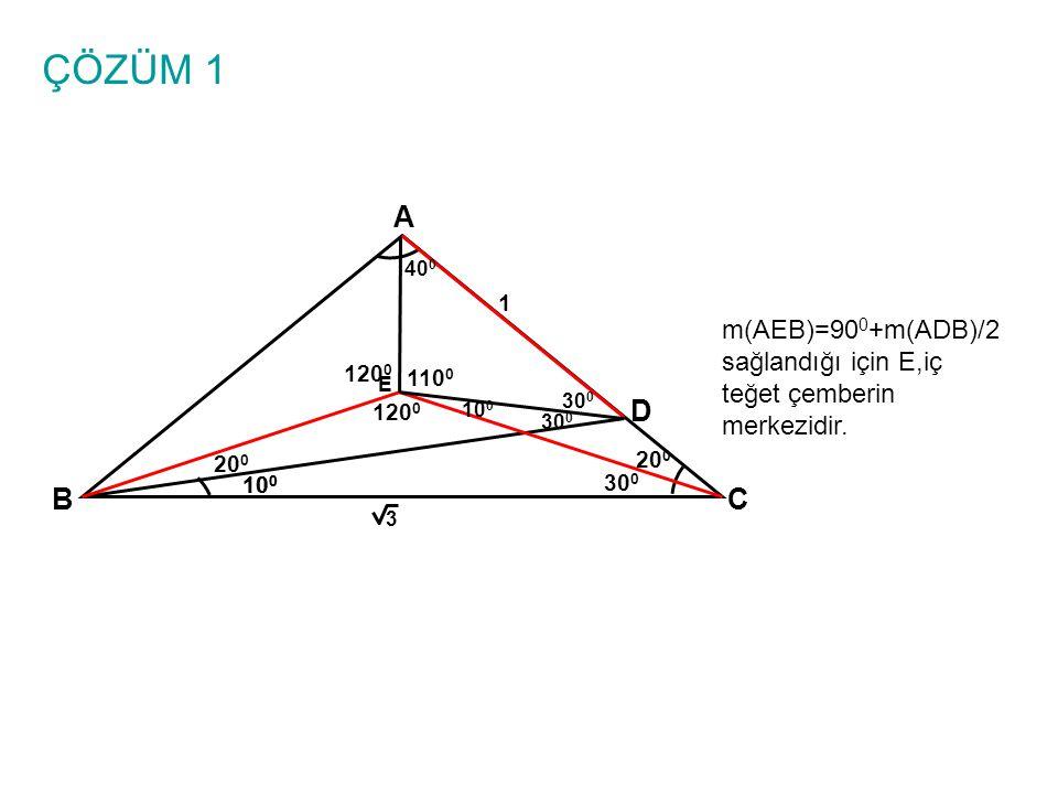 ÇÖZÜM 1 A BC 10 0 1 3 D E m(AEB)=90 0 +m(ADB)/2 sağlandığı için E,iç teğet çemberin merkezidir. 10 0 20 0 30 0 20 0 10 0 40 0 30 0 120 0 30 0 120 0 11