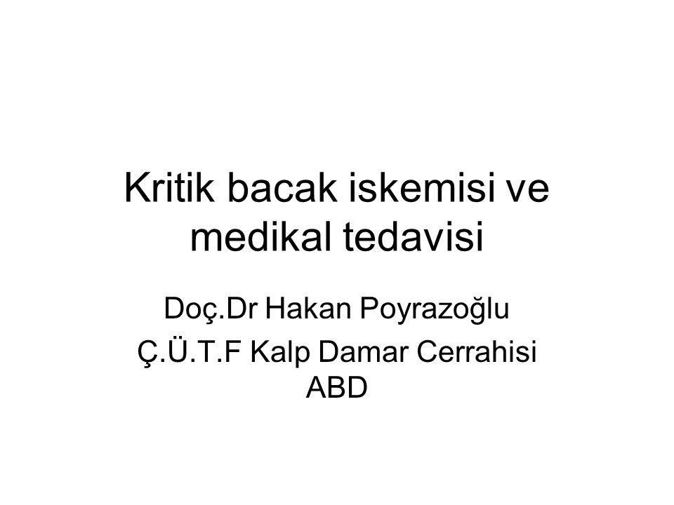 Kritik bacak iskemisi ve medikal tedavisi Doç.Dr Hakan Poyrazoğlu Ç.Ü.T.F Kalp Damar Cerrahisi ABD