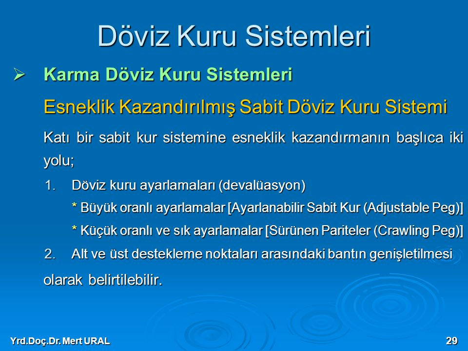 Yrd.Doç.Dr. Mert URAL 29 Döviz Kuru Sistemleri  Karma Döviz Kuru Sistemleri Esneklik Kazandırılmış Sabit Döviz Kuru Sistemi Katı bir sabit kur sistem